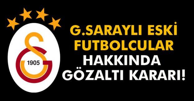 Galatasaraylı eski futbolcular hakkında gözaltı kararı!