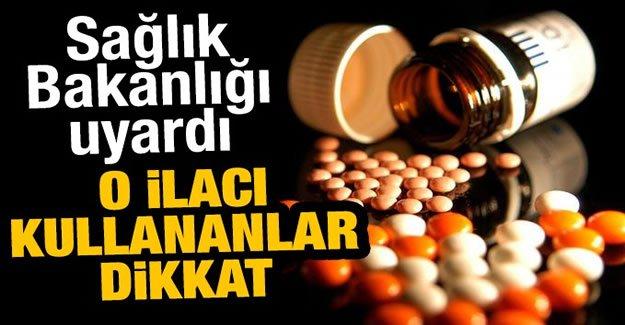 Sağlık Bakanlığı'ndan o ilaç için uyarı!