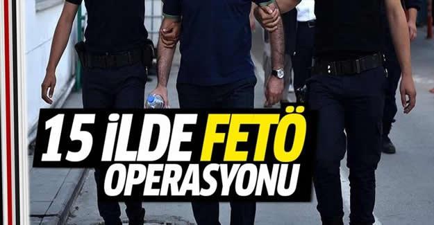 15 ilde FETÖ operasyonu