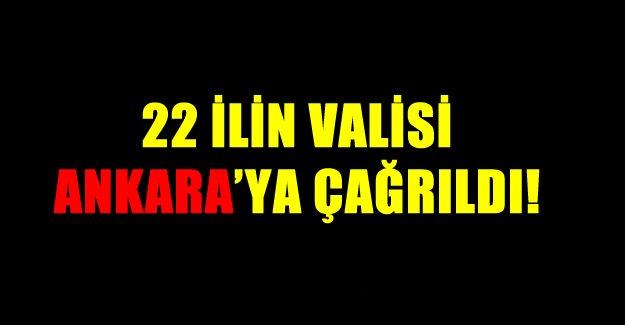 22 İlin Valisi Ankara'ya Çağrıldı