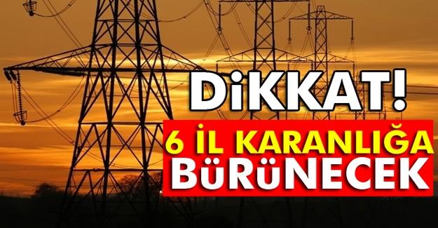 6 kente elektrik kesintisi uyarısı
