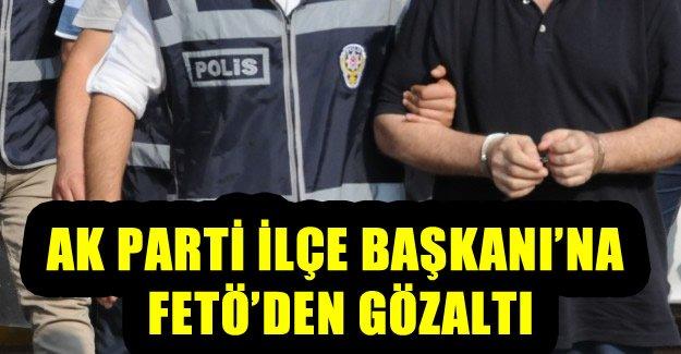 AK Parti İlçe Başkanı'na FETÖ'den Gözaltı