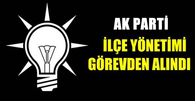 AK Parti İlçe Teşkilatı görevden alındı