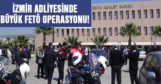 İzmir Adliyesi'nde büyük FETÖ operasyonu