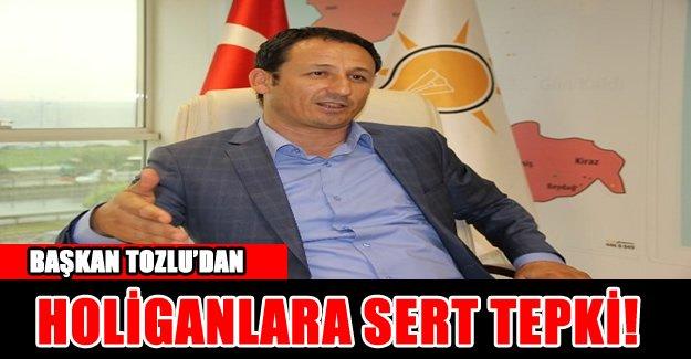 AK Partili Tozlu'dan o saldırganlara sert tepki