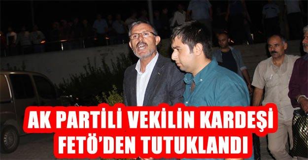 AK Partili vekilin kardeşi FETÖ'den tutuklandı