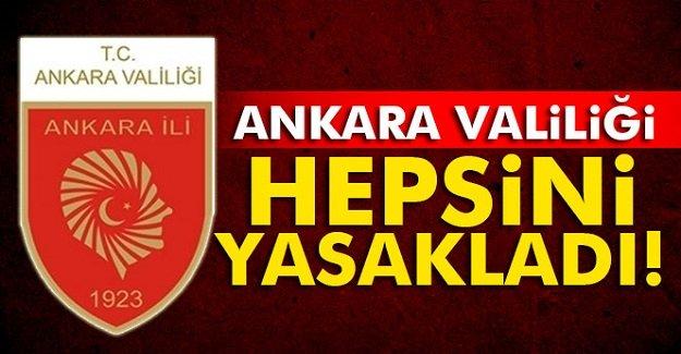 Ankara Valiliği Hepsini Yasakladı