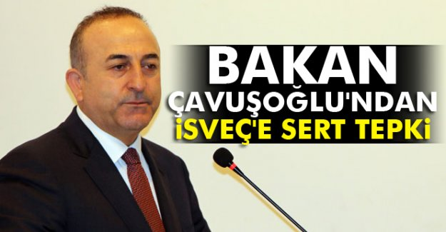 Bakan Çavuşoğlu'ndan İsveç'e sert tepki