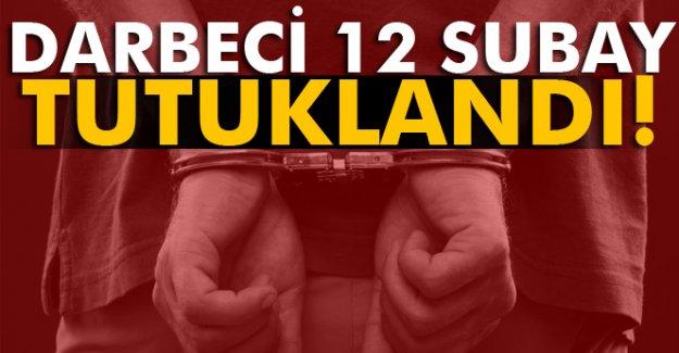 Darbeci 12 subay tutuklandı!