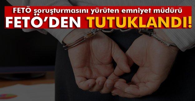 FETÖ soruşturmasını yürüten müdür FETÖ'den tutuklandı