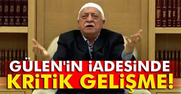 Gülen'in İadesinde Kritik Gelişme!