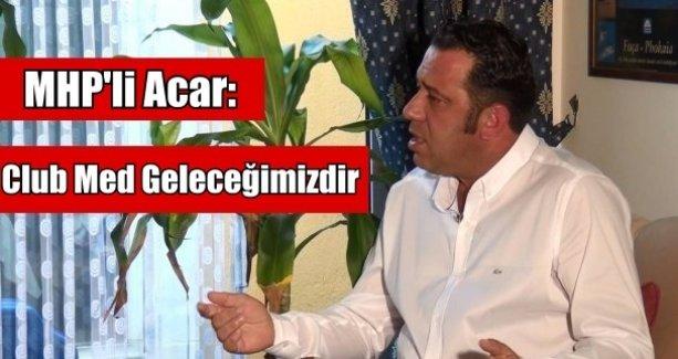 MHP'li Acar'dan ''Club Med'' Çağrısı