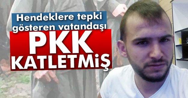 O vatandaşı PKK'lılar katletmiş