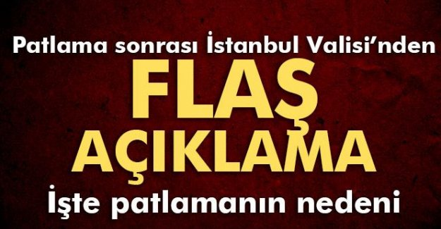 Patlama Sonrası İstanbul Valisi'nden Flaş Açıklama!