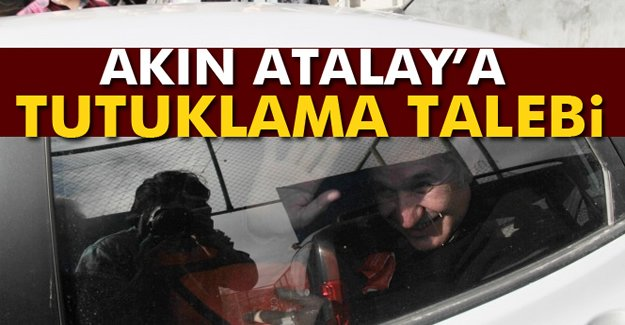 Akın Atalay'a tutuklama talebi