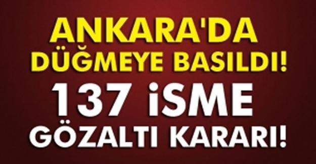 Ankara'da düğmeye basıldı:137 isme gözaltı kararı!