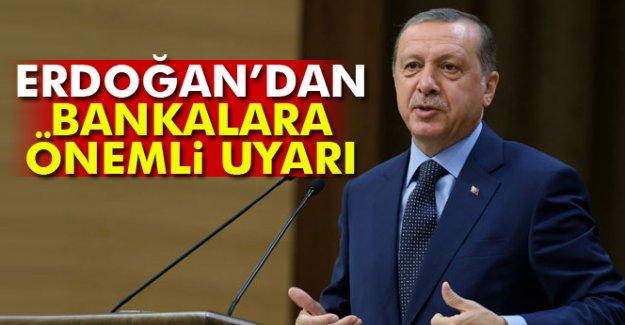 Cumhurbaşkanı Erdoğan'dan bankalara uyarı
