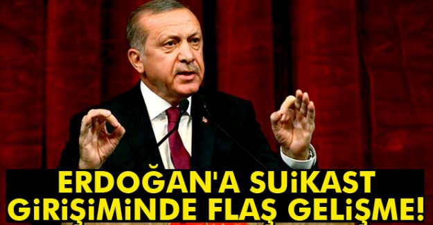 Erdoğan'a suikast girişiminde flaş gelişme