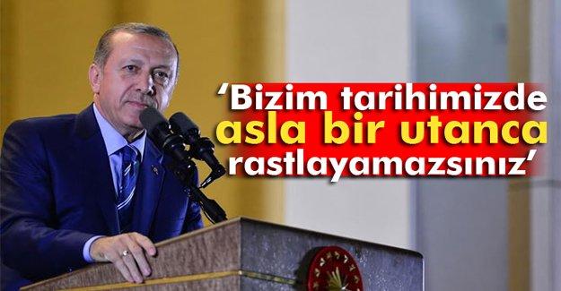 Erdoğan: Bizim tarihimizde asla bir utanca rastlayamazsınız