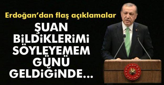 Erdoğan'dan flaş açıklama! 'Şuanda bildiklerimi söylemem günü geldiğinde...
