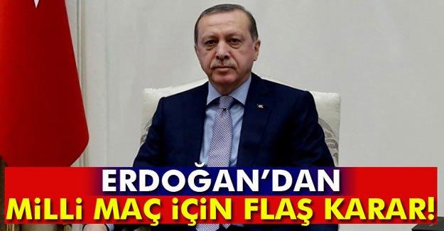 Erdoğan'dan Milli Maç İçin Flaş Karar!