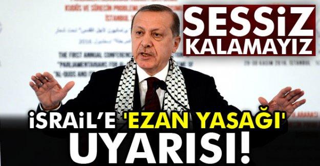 Erdoğan'dan İsrail'e 'ezan yasağı' uyarısı