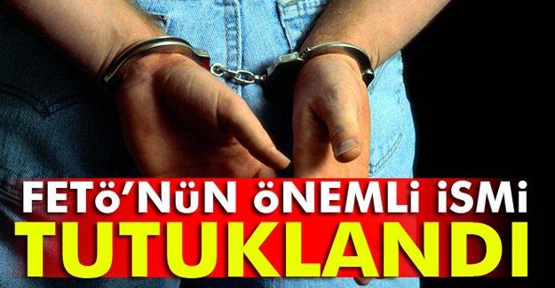 FETÖ'nün önemli ismi tutuklandı