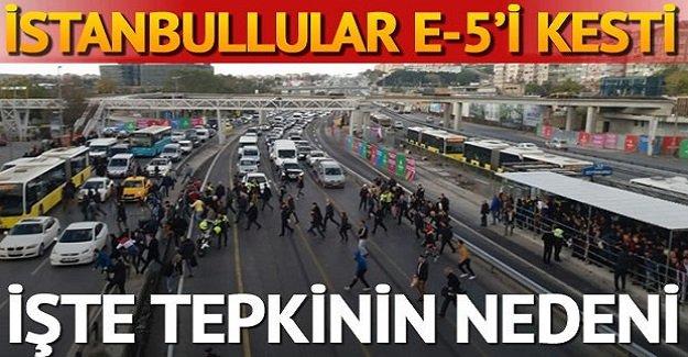 İstanbullular E-5'i böyle kesti!