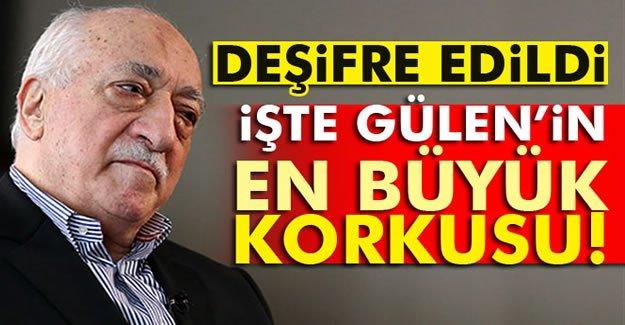 İşte Gülen'in En Büyük Korkusu!
