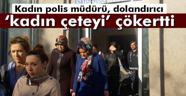Kadın polis müdürü, dolandırıcı 'kadın çeteyi' çökertti