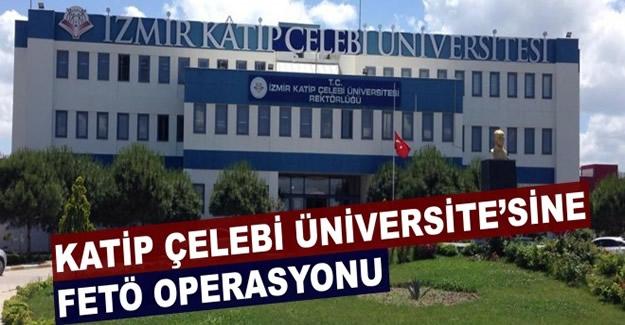 Katip Çelebi Üniversitesine FETÖ operasyonu