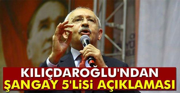 Kılıçdaroğlu'ndan, Şangay 5'lisi açıklaması
