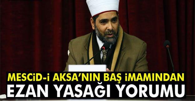 Mescid-i Aksa'nın baş imamından ezan yasağı yorumu