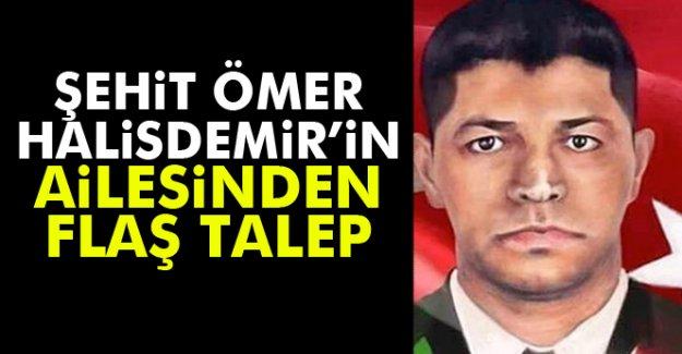 Şehit Ömer Halisdemir'in ailesinden flaş talep