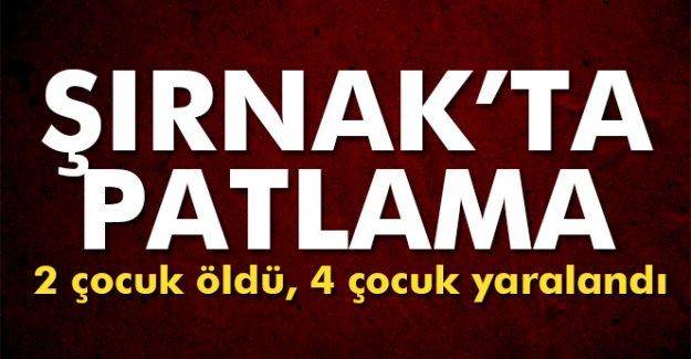 Şırnak'ta patlama: 2 ölü, 4 yaralı
