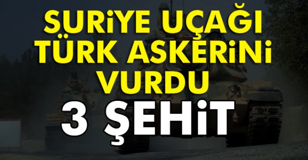 Suriye Uçağı Türk askerini vurdu