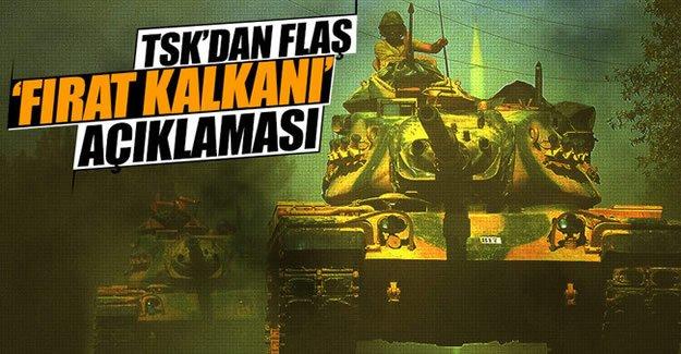 TSK'dan flaş Fırat Kalkanı Harekatı açıklaması..