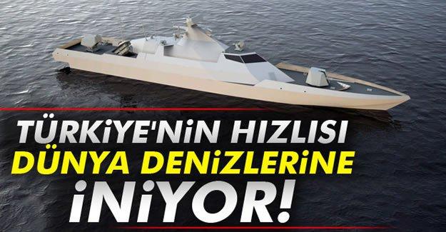 Türkiye'nin hızlısı, dünya denizlerine iniyor