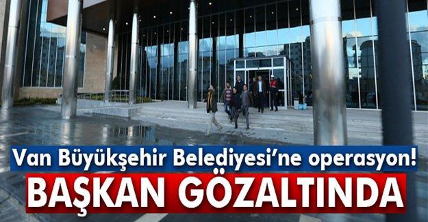 Van Büyükşehir Belediyesi'ne operasyon!