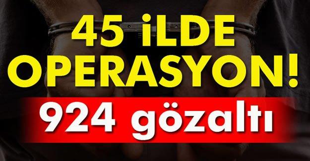 45 ilde operasyon: 924 gözaltı