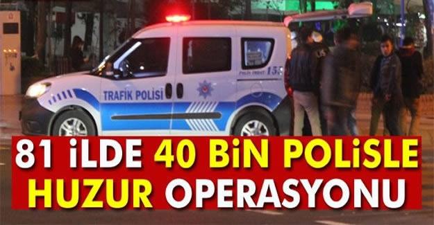 81 ilde 40 bin polisle eş zamanlı operasyon