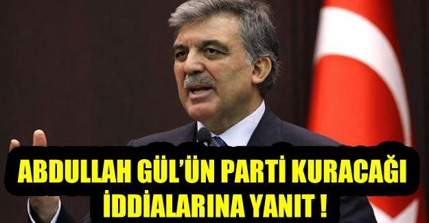 Abdullah Gül'ün parti kuracağı iddialarına yanıt!