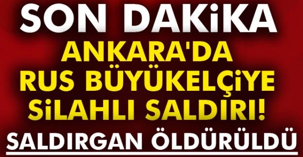 Ankara'da Rus büyükelçiye silahlı saldırı!
