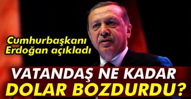Cumhurbaşkanı Erdoğan açıkladı: Vatandaş ne kadar dolar bozdurdu?