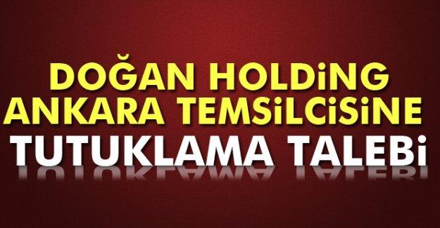 Doğan Holding Ankara Temsilcisine Tutuklama Talebi