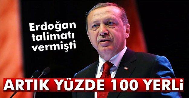 Erdoğan talimatı vermişti! Artık yüzde 100 yerli...