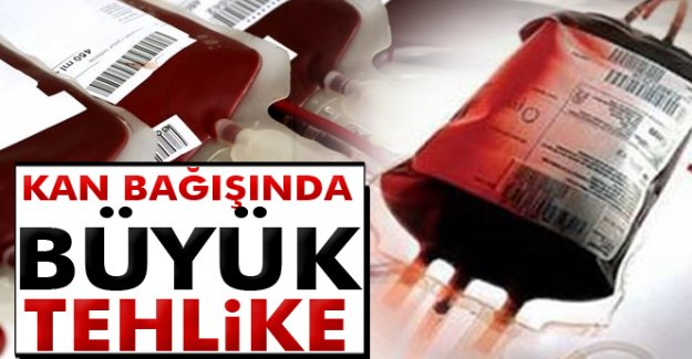 Kan bağışında büyük tehlike