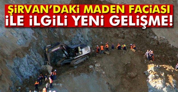 Şirvan'daki maden faciası ile ilgili flaş gelişme