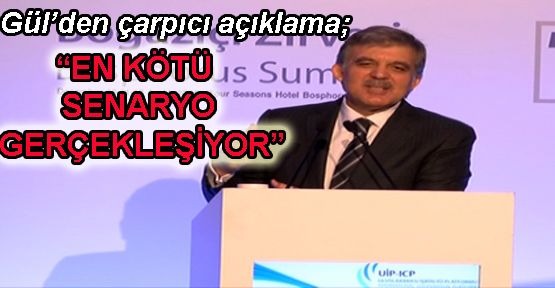 Abdullah Gül'den korkutucu açıklama