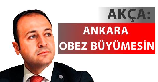 AKÇA: Ankara Obez Büyümesin